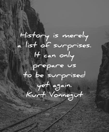 history quotes merely list surprises prepare surprised yet again kurt vonnegut wisdom rail nature mountains