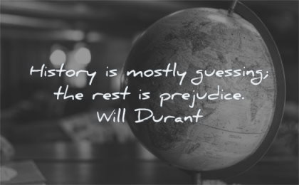 history quotes mostly guessing rest prejudice will durant wisdom globe earth planet