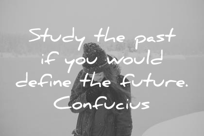history quotes study the past if you would define the future confucius