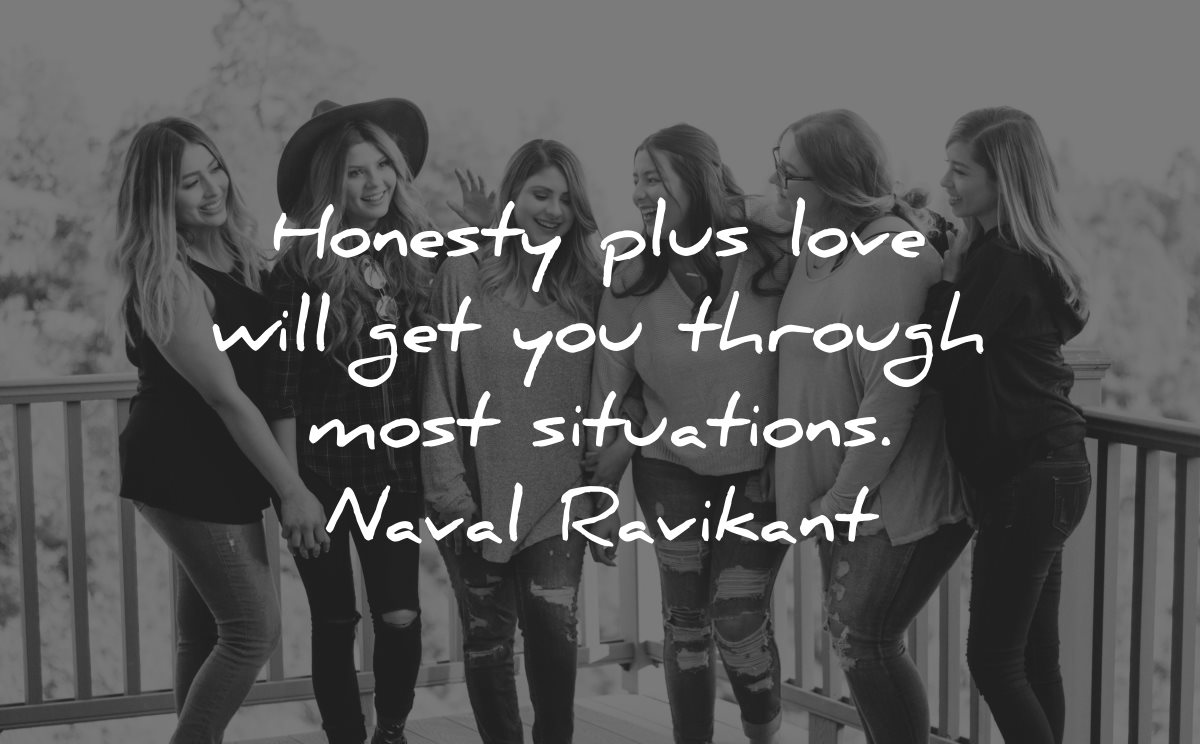 honesty quotes love will get through situations naval ravikant wisdom group women