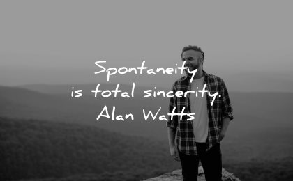 honesty quotes spontaneity total sincerity alan watts wisdom man nature