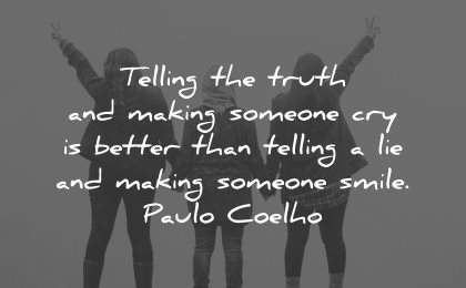 honesty quotes telling truth making someone cry lie smile paulo coelho wisdom women