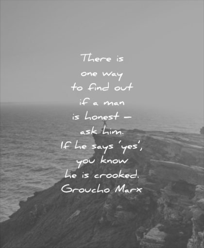 honesty quotes there one way find out man honest ask him says yes you know crooked groucho marx wisdom