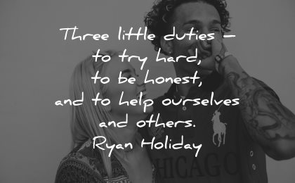 honesty quotes three little duties hard honest help ourselves others ryan holiday wisdom couple