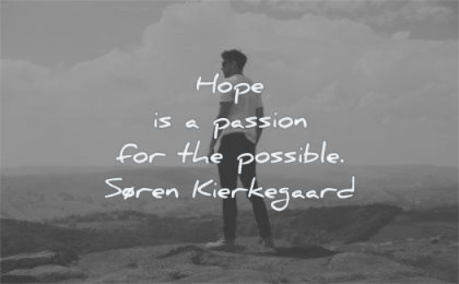 hope quotes passion possible soren kierkegaard wisdom man nature looking