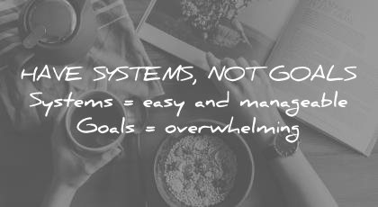 how to learn faster have systems not goals easy manageable overwhelming wisdom quotes
