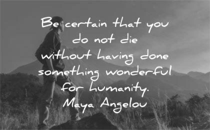 humanity quotes certain without having done something wonderful maya angelou wisdom nature