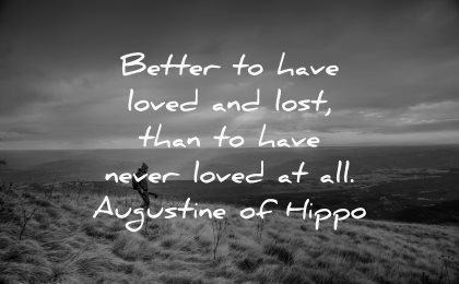 hurt quotes better have loved lost never augustine hippo wisdom nature man hiking