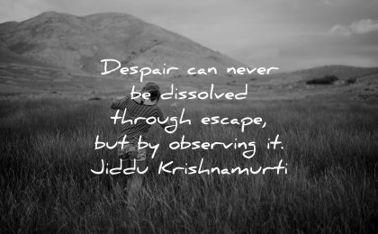 hurt quotes despair dissolved through escape observing jiddu krishnamurti wisdom woman walk fields nature