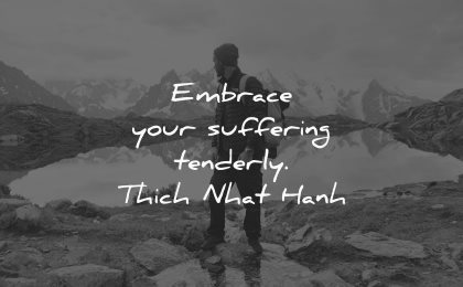 hurt quotes embrace suffering tenderly thich nhat hanh wisdom man nature