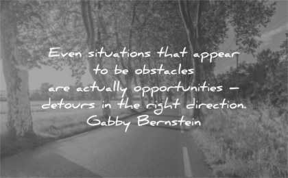 hurt quotes situations appear obstacles actually opportunities detours right direction gabby bernstein wisdom