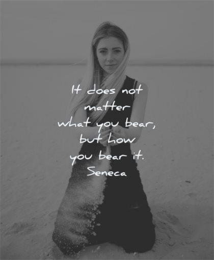 hurt quotes does not matter what you bear how seneca wisdom woman