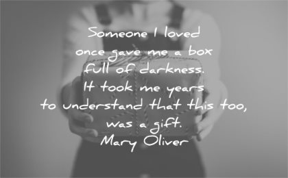 hurt quotes someone loved once gave box full darkness took years understand that this too was gift mary oliver wisdom