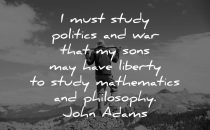 must study politics that sons have liberty mathematics philosophy john adams wisdom man nature mountain hiking