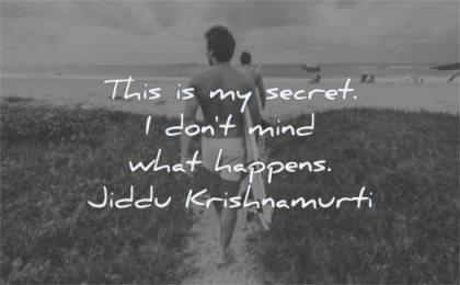 inner peace quotes this secret dont mind what happens jiddu krishnamurti wisdom man friends beach surf