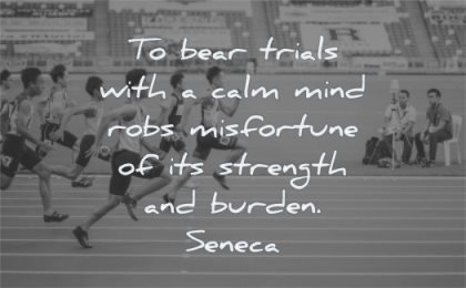 inner peace quotes bear trials with calm mind robs misfortune strength burden seneca wisdom run race man chinese