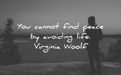 inner peace quotes cannot find peace avoiding life virginia woolf wisdom silhouette man nature