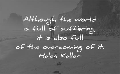inspirational quotes although world full suffering also full overcoming helen keller wisdom woman walk beach