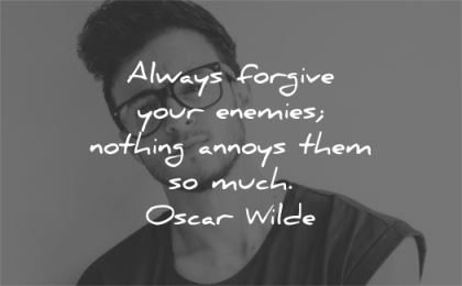 inspirational quotes always forgive your enemies nothing annoys them much oscar wilde wisdom man