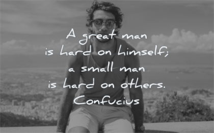 inspirational quotes for men great man hard himself small others confucius wisdom sitting
