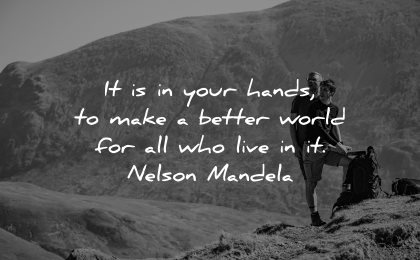 inspirational quotes for men your hands make better world live nelson mandela wisdom nature