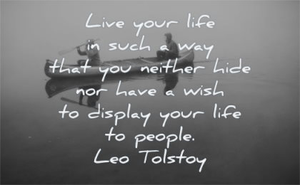inspirational quotes for men live your life such you neither hide have wish display people leo tolstoy wisdom people water boat