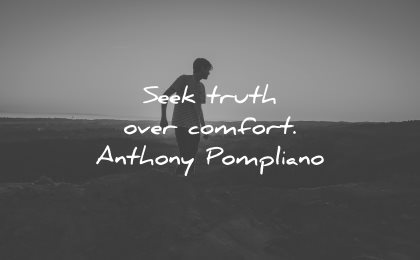 inspirational quotes for men seek truth over comfort anthony pompliano wisdom silhouette