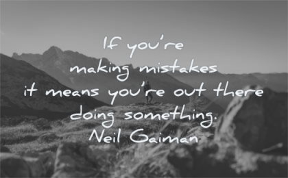inspirational quotes for teens you are making mistakes means out there doing something neil gaiman wisdom nature mountains