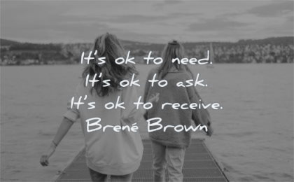 inspirational quotes for women need ask receive brene brown wisdom water friends