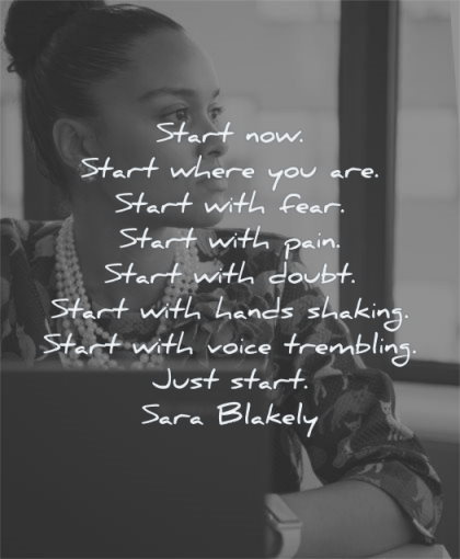 inspirational quotes for women start now where fear pain doubt hands shaking voice trembling just sara blakely wisdom quotes