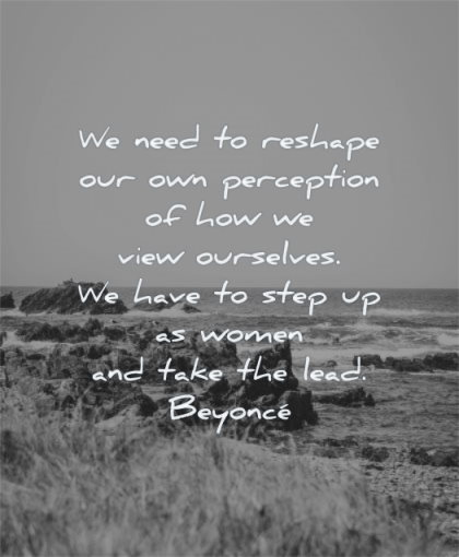 inspirational quotes for women need reshape perception view ourselves have step take lead beyonce knowles wisdom nature water