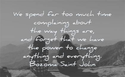 inspirational quotes for women spend time complaining things forget have power change anything everything bozoma saint john wisdom friends