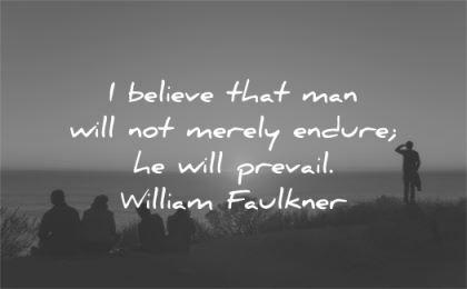 inspirational quotes believe man endure prevail william faulkner wisdom silhouette people
