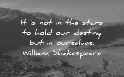 inspirational quotes not stars hold destiny ourselves william shakespeare wisdom nature man hike