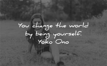 inspirational quotes you change world being yourself yoko ono wisdom woman sit