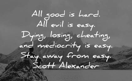 integrity quotes all good hard evil easy dying losing cheating mediocrity stay away scott alexander wisdom nature man sitting