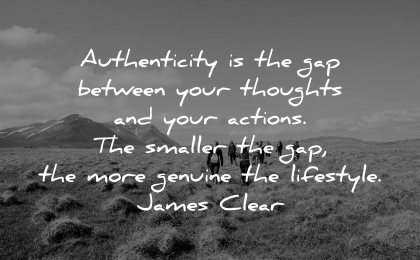 integrity quotes authenticity gap between thoughts actions smaller more genuine lifestyle james clear wisdom nature group hike