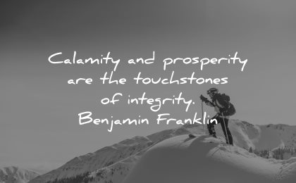 integrity quotes calamity prosperity touchstones benjamin franklin wisdom winter snow