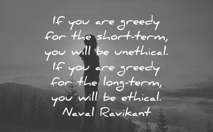 integrity quotes are greedy short term will unethical long ethical naval ravikant wisdom silhouette