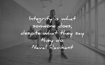 integrity quotes what someone does despite what they say naval ravikant wisdom man sitting talking