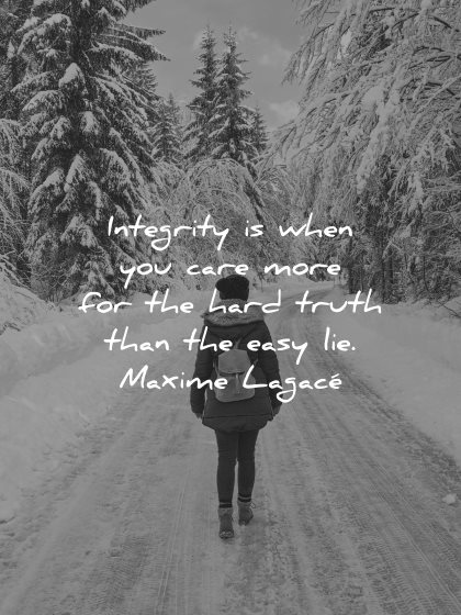 integrity quotes when you care more hard truth easy lie maxime lagace wisdom woman path winter