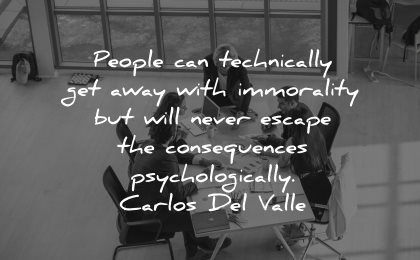 integrity quotes people can technically get away with immorality will never consequences psychologically carlos del valle wisdom