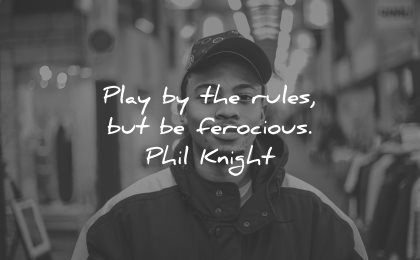 integrity quotes play rules but ferocious phil knight wisdom