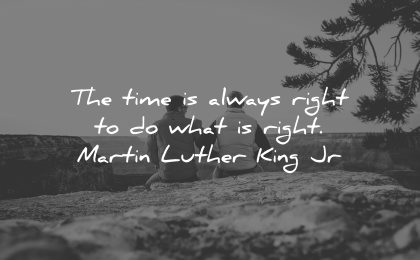 integrity quotes time always right martin luther king jr wisdom men sitting nature