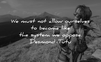 integrity quotes must not allow ourselves become like system oppose desmond tutu wisdom woman nature hiking