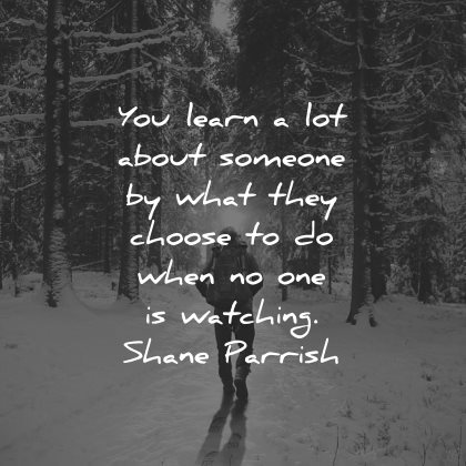 integrity quotes learn lot about someone what they choose when watching shane parrish wisdom winter forest