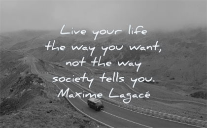 introvert quotes live your life way you want not society tells maxime lagace wisdom road