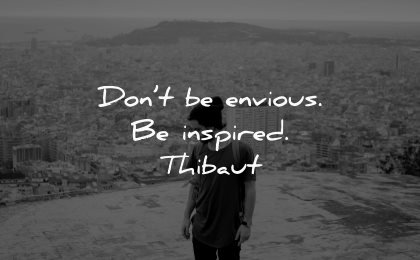 jealousy envy quotes dont envious inspired thibaut wisdom man