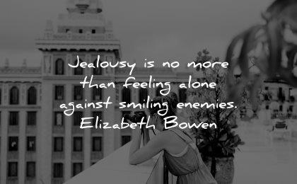 jealousy envy quotes feeling alone against smiling enemies elizabeth bowen wisdom