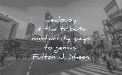 jealousy envy quotes tribute mediocrity pays genius fulton j sheen wisdom street people